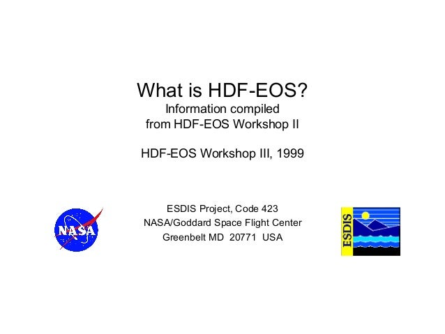What is HDF-EOS? Information compiled from HDF-EOS Workshop II  HDF-EOS Workshop III, 1999  ESDIS Project, Code 423 NASA/G...