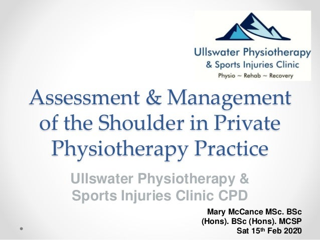 Assessment & Management of the Shoulder in Private Physiotherapy Practice Ullswater Physiotherapy & Sports Injuries Clinic...
