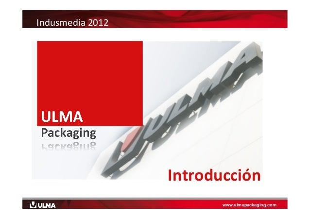Indusmedia 2012. Ulma packaging    Slide 3