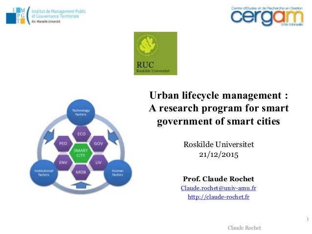 Claude Rochet Urban lifecycle management : A research program for smart government of smart cities Prof. Claude Rochet Cla...