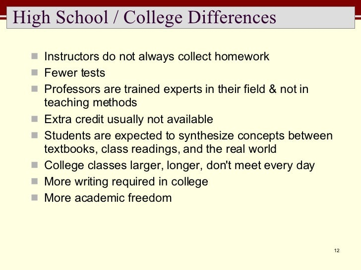 High School / College Differences <ul><li>Instructors do not always collect homework </li></ul><ul><li>Fewer tests </li></...