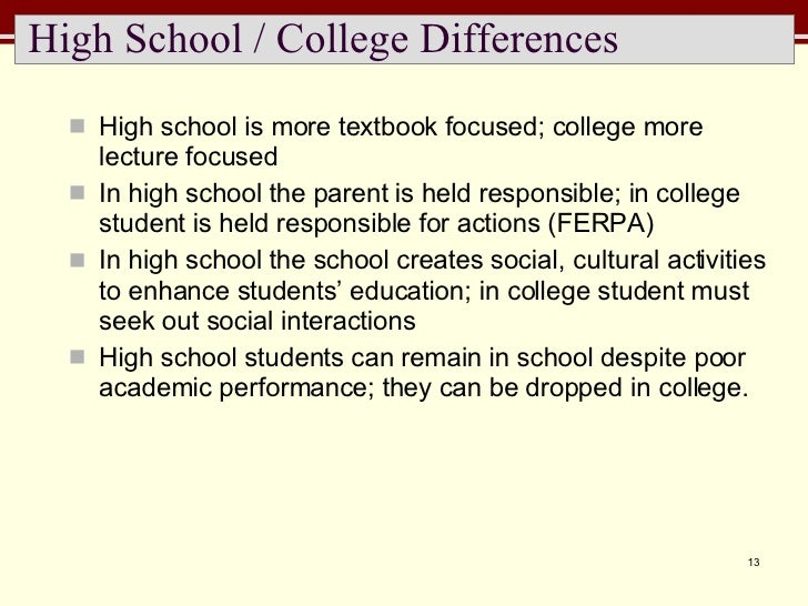 High School / College Differences <ul><li>High school is more textbook focused; college more lecture focused </li></ul><ul...