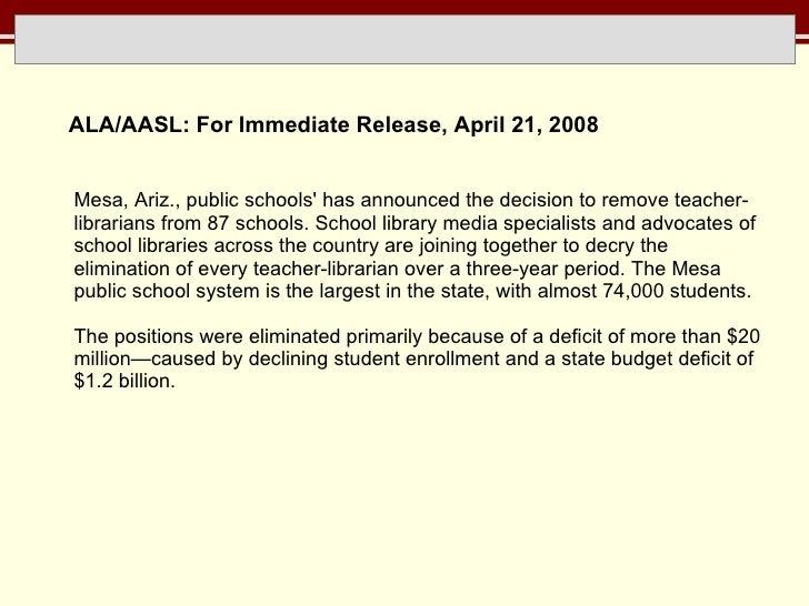 <ul><li>ALA/AASL: For Immediate Release, April 21, 2008 </li></ul>Mesa, Ariz., public schools' has announced the decision ...