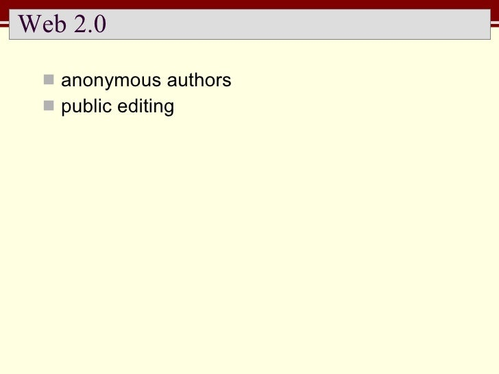 Web 2.0 <ul><li>anonymous authors </li></ul><ul><li>public editing </li></ul>