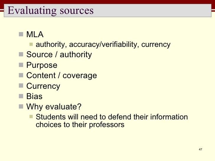 Evaluating sources <ul><li>MLA </li></ul><ul><ul><li>authority, accuracy/verifiability, currency </li></ul></ul><ul><li>So...