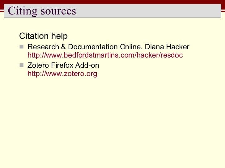 Citing sources <ul><li>Citation help </li></ul><ul><li>Research & Documentation Online. Diana Hacker http://www.bedfordstm...