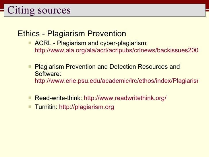 Citing sources <ul><li>Ethics - Plagiarism Prevention  </li></ul><ul><ul><li>ACRL - Plagiarism and cyber-plagiarism:  http...