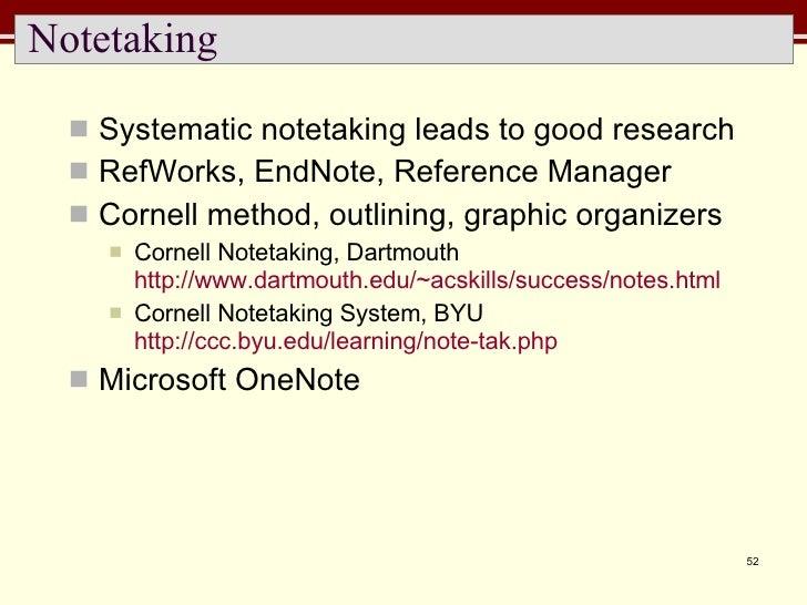 Notetaking <ul><li>Systematic notetaking leads to good research </li></ul><ul><li>RefWorks, EndNote, Reference Manager </l...