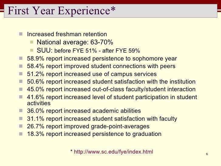First Year Experience* <ul><li>Increased freshman retention </li></ul><ul><ul><li>National average: 63-70% </li></ul></ul>...