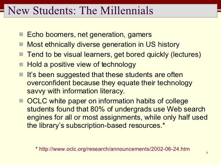 New Students: The Millennials <ul><li>Echo boomers, net generation, gamers </li></ul><ul><li>Most ethnically diverse gener...