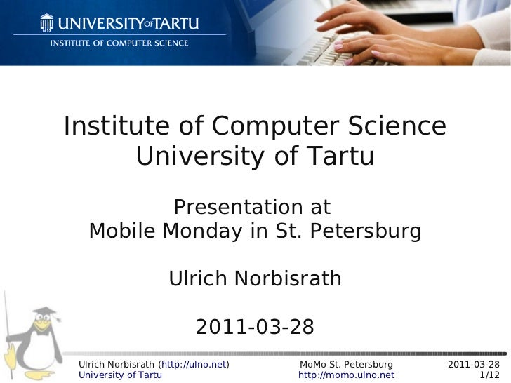 Institute of Computer Science      University of Tartu           Presentation at   Mobile Monday in St. Petersburg        ...