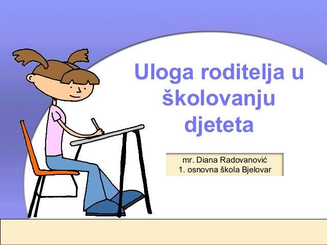 Uloga roditelja u   školovanju     djeteta     mr. Diana Radovanović    1. osnovna škola Bjelovar