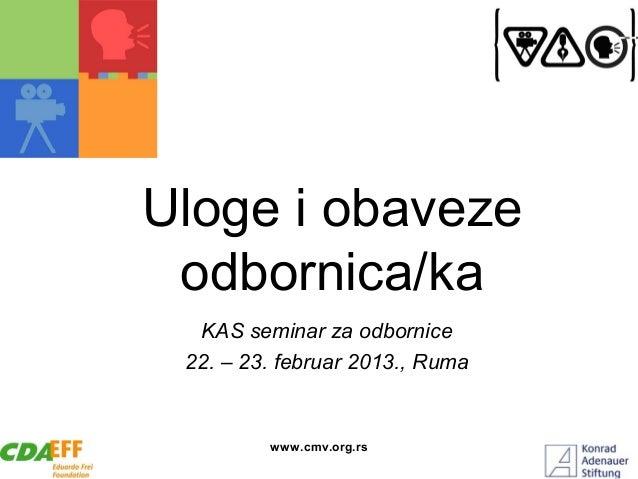 Uloge i obaveze odbornica/ka  KAS seminar za odbornice 22. – 23. februar 2013., Ruma         www.cmv.org.rs