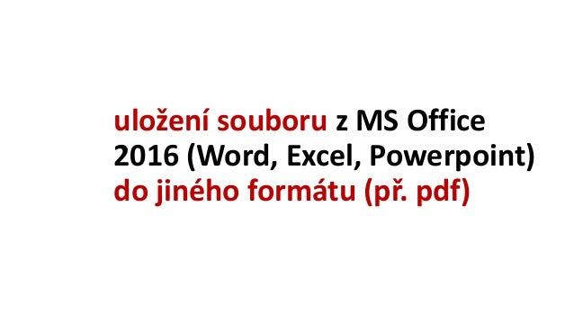 uložení souboru z MS Office 2016 (Word, Excel, Powerpoint) do jiného formátu (př. pdf)