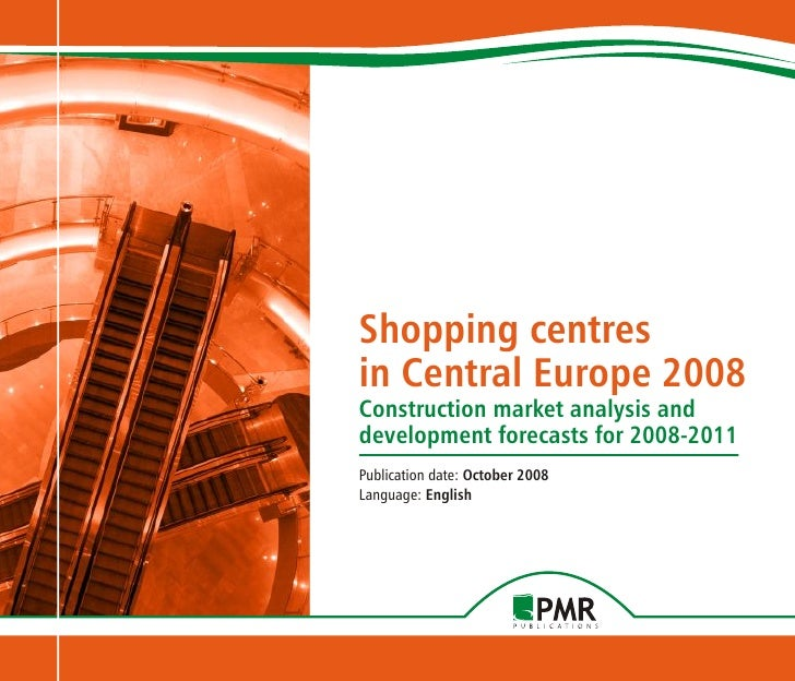 Shopping centres in Central Europe 2008 Construction market analysis and development forecasts for 2008-2011 Publication d...