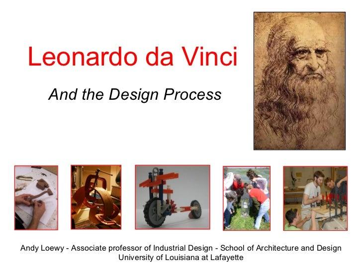 Leonardo da Vinci And the Design Process Andy Loewy - Associate professor of Industrial Design - School of Architecture an...