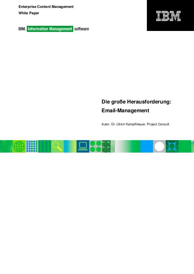 Enterprise Content Management White Paper Die große Herausforderung: Email-Management Autor: Dr. Ulrich Kampffmeyer, Proje...