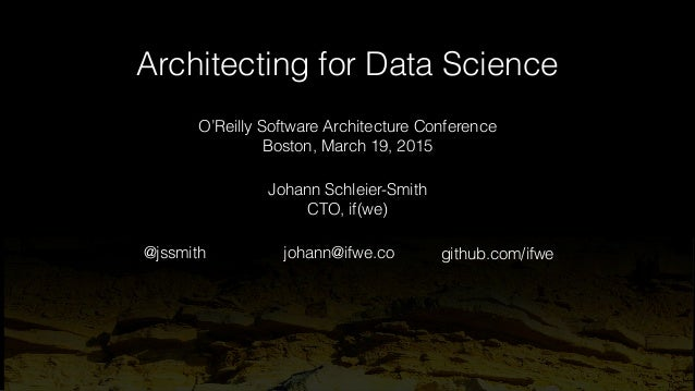 Architecting for Data Science johann@ifwe.co@jssmith github.com/ifwe Johann Schleier-Smith CTO, if(we) O'Reilly Software A...