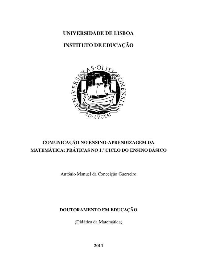 UNIVERSIDADE DE LISBOA INSTITUTO DE EDUCAÇÃO COMUNICAÇÃO NO ENSINO-APRENDIZAGEM DA MATEMÁTICA: PRÁTICAS NO 1.º CICLO DO EN...