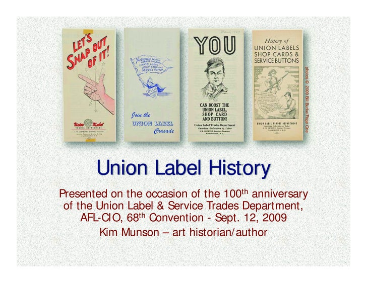 photos © 2009 Bill Burke/Page One        Union Label History Presented on the occasion of the 100th anniversary  of the Un...