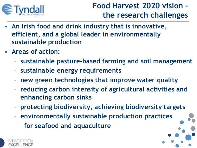 Food Harvest 2020 vision – the research challenges • An Irish food and drink industry that is innovative, efficient, and a...