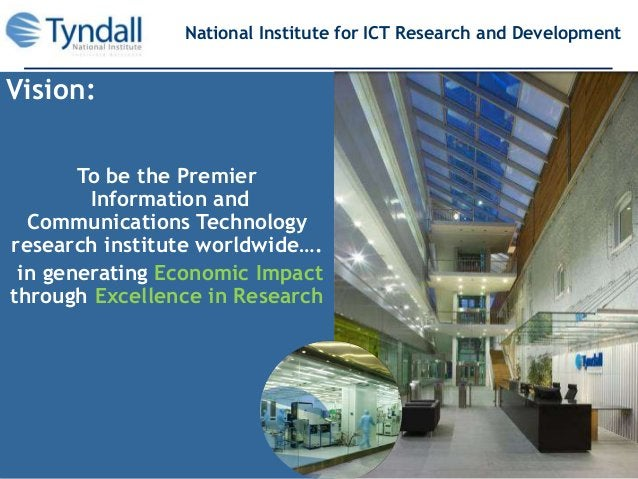 Vision: To be the Premier Information and Communications Technology research institute worldwide…. in generating Economic ...