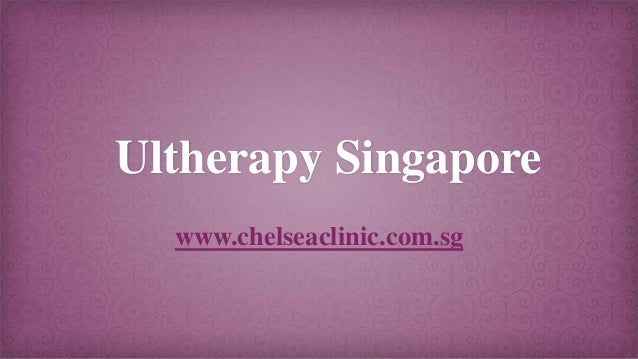 Ultherapy Singapore www.chelseaclinic.com.sg