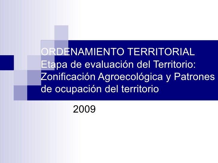 ORDENAMIENTO TERRITORIAL Etapa de evaluación del Territorio: Zonificación Agroecológica y Patrones de ocupación del territ...