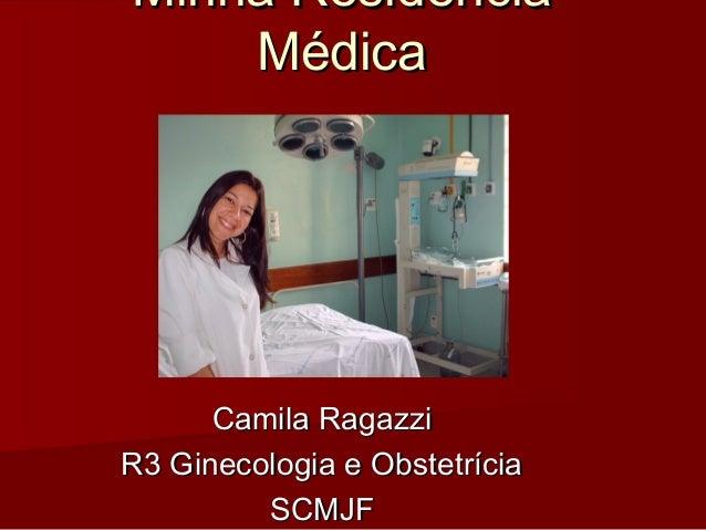 Minha Residência    Médica      Camila RagazziR3 Ginecologia e Obstetrícia         SCMJF