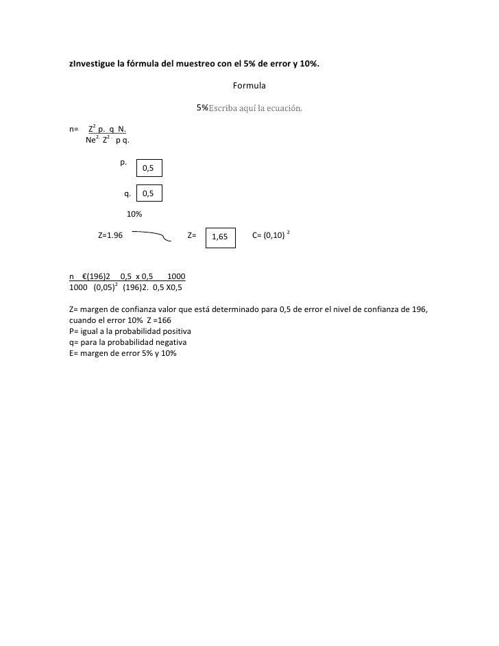 zInvestigue la fórmula del muestreo con el 5% de error y 10%.<br />Formula<br />5%Escriba aquí la ecuación.<br />n=     Z2...