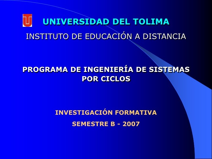 UNIVERSIDAD DEL TOLIMA<br />INSTITUTO DE EDUCACIÓN A DISTANCIA<br />PROGRAMA DE INGENIERÍA DE SISTEMAS  <br />POR CICLOS<b...
