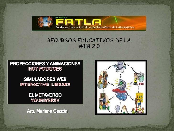 RECURSOS EDUCATIVOS DE LA <br />WEB 2.0<br />PROYECCIONES Y ANIMACIONES <br />HOT POTATOES<br />SIMULADORES WEB<br />INTER...