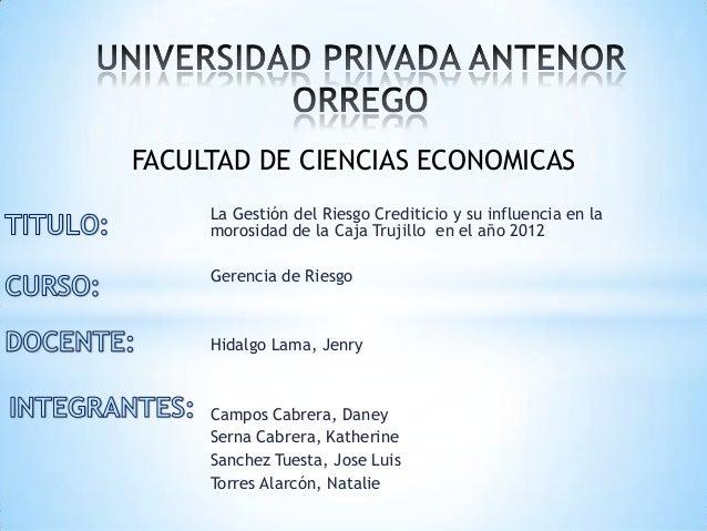La Gestión del Riesgo Crediticio y su influencia en lamorosidad de la Caja Trujillo en el año 2012Gerencia de RiesgoHidalg...