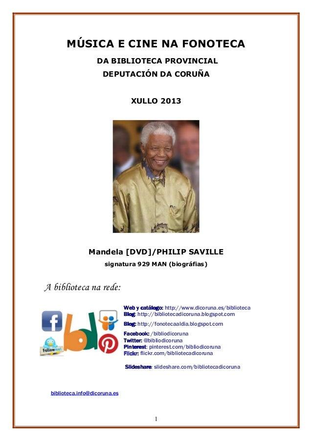 1 MÚSICA E CINE NA FONOTECA DA BIBLIOTECA PROVINCIAL DEPUTACIÓN DA CORUÑA XULLO 2013 Mandela [DVD]/PHILIP SAVILLE signatur...