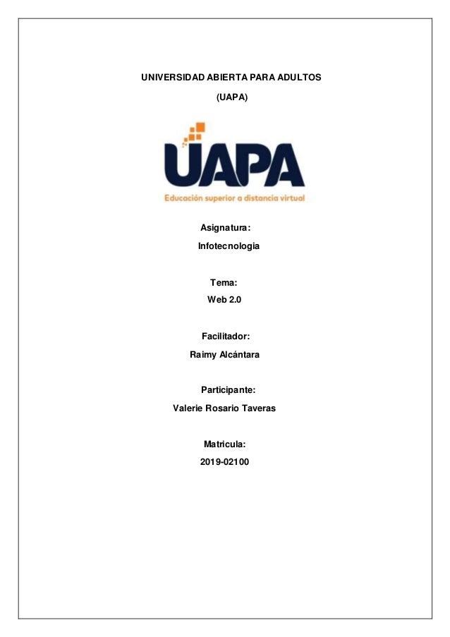 UNIVERSIDAD ABIERTA PARA ADULTOS (UAPA) Asignatura: Infotecnologia Tema: Web 2.0 Facilitador: Raimy Alc�ntara Participante...