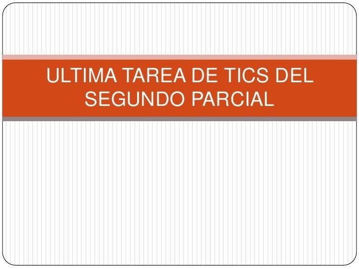 ULTIMA TAREA DE TICS DEL SEGUNDO PARCIAL<br />