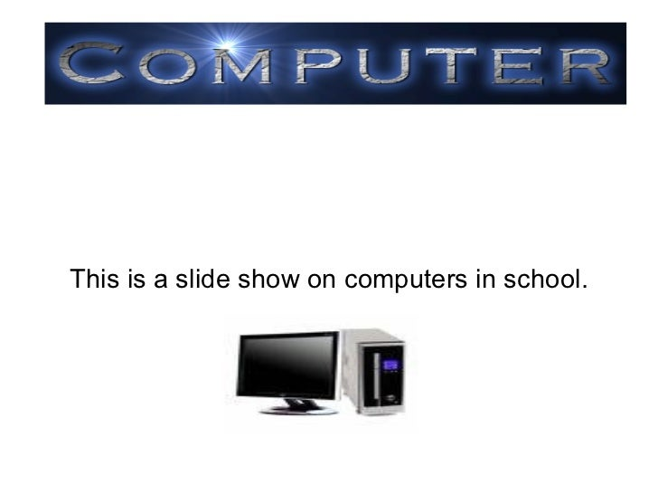 This is a slide show on computers in school.