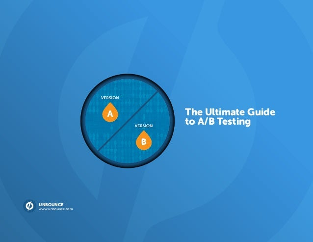 The Ultimate Guide to A/B Testing UNBOUNCE www.unbounce.com