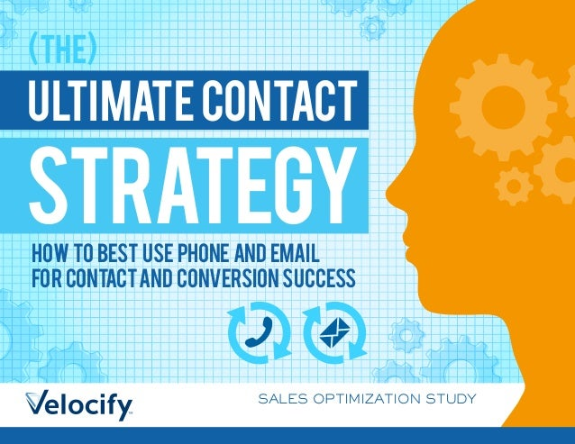 SALES OPTIMIZATION STUDY ULTIMATECONTACT STRATEGY (the) How to best use phone and email for contactand conversion success