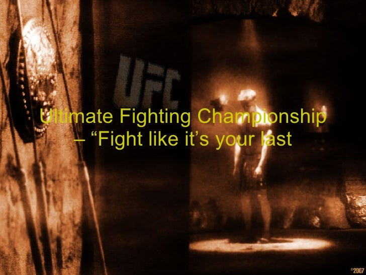 """Ultimate Fighting Championship – """"Fight like it's your last"""