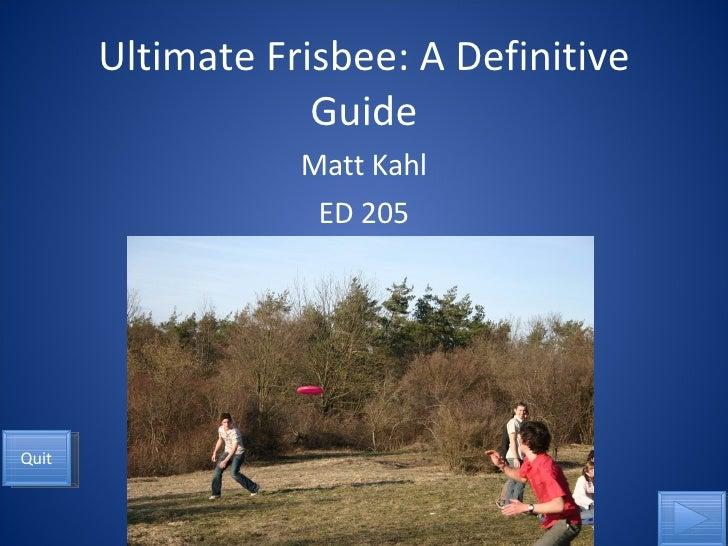 Ultimate Frisbee: A Definitive Guide Matt Kahl ED 205 Quit
