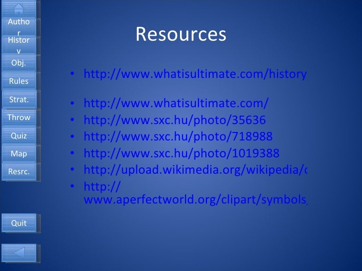 Resources <ul><li>http://www.whatisultimate.com/history/history_game1_en.html   </li></ul><ul><li>http://www.whatisultimat...