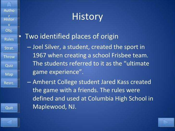 History <ul><li>Two identified places of origin </li></ul><ul><ul><li>Joel Silver, a student, created the sport in 1967 wh...