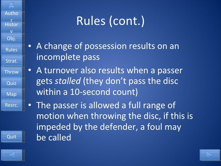 Rules (cont.) <ul><li>A change of possession results on an incomplete pass </li></ul><ul><li>A turnover also results when ...