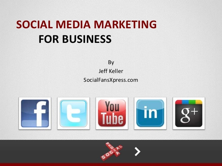 SOCIAL MEDIA MARKETING   FOR BUSINESS                    By                Jeff Keller          SocialFansXpress.com