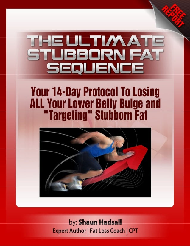 The Ultimate Stubborn Fat Sequence:  Your Strategic 14-Day Protocol To Losing ALL    Your Lower Belly Bulge and Legitimate...