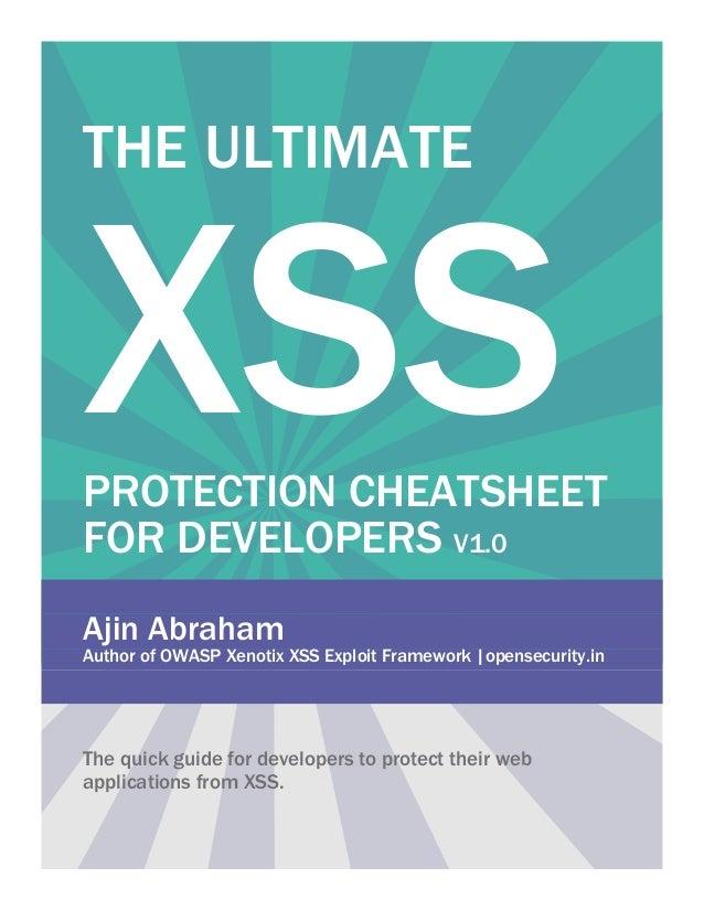 THE ULTIMATE XSSPROTECTION CHEATSHEET FOR DEVELOPERS V1.0 Ajin Abraham Author of OWASP Xenotix XSS Exploit Framework |open...