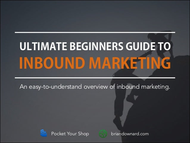 ULTIMATE BEGINNERS GUIDE TO  INBOUND MARKETING An easy-to-understand overview of inbound marketing.  Pocket Your Shop  bri...