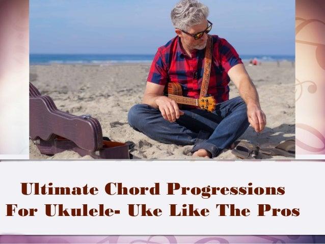 Ultimate Chord Progressions For Ukulele- Uke Like The Pros