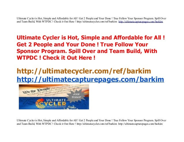 Ultimate Cycler is Hot, Simple and Affordable for All ! Get 2 People and Your Done ! True Follow Your Sponsor Program. Spi...
